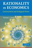 Rationality in Economics : Constructivist and Ecological Forms, Smith, Vernon L., 0521133386