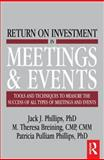 Return on Investment in Meetings and Events : Tools and Techniques to Measure the Success of All Types of Meetings and Events, Phillips, Jack J. and Breining, M. Theresa, 0750683384