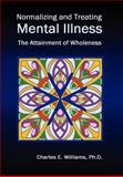 Normalizing and Treating Mental Illness, Charles E. Williams, 145686338X
