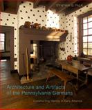 Architecture and Artifacts of the Pennsylvania Germans : Constructing Identity in Early America, Falk, Cynthia G., 027103338X