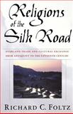 Religions of the Silk Road : Overland Trade and Cultural Exchange from Antiquity to the Fifteenth Century, Foltz, Richard C., 0312233388
