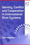 Identity, Conflict and Cooperation in International River Systems, Kalpakian, Jack, 0754633381