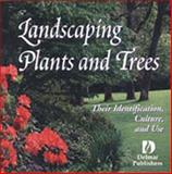 Landscaping Plants and Trees : Their Identification, Culture and Use, Delmar Learning Staff, 0827373384