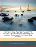Reviews of a Part of Prescott's 'History of Ferdinand and Isabella,' and of Campbell's 'Lectures on Poetry ', Elizabeth Elkins Sanders, 1141623382