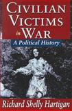 Civilian Victims in War : A Political History, Hartigan, Richard Shelly, 1412813387