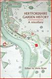 Hertfordshire Garden History : A Miscellany, Rowe, Anne, 1905313381