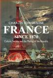 France Since 1870 : Culture, Society and the Making of the Republic, Sowerwine, Charles, 0230573398