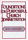 Foundations for Purposeful Church Administration, Alvin J. Lindgren, 0687133394