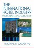 The International Hotel Industry : Sustainable Management, Lockyer, Timothy L. G., 0789033399