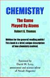 Chemistry - the Game Played by Atoms, R. G. Thomas, 1413483399