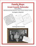 Family Maps of Grant County, Nebraska, Deluxe Edition : With Homesteads, Roads, Waterways, Towns, Cemeteries, Railroads, and More, Boyd, Gregory A., 1420313398
