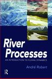 River Processes : An Introduction to Fluvial Dynamics, Robert, André, 0340763396