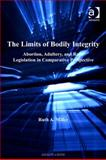 The Limits of Bodily Integrity Abortion Adultery and Rape Legislation in Comparative Perspective, Miller, Ruth A., 0754683397