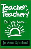 Teacher, Teacher! Did You Know . . ., Jo A. Spiceland, 0913383392