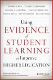 Using Evidence of Student Learning to Improve Higher Education, Kuh, George D. and Ikenberry, Stanley O., 1118903390