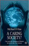 A Caring Society? : Care and the Dilemmas of Human Services in the 21st Century, Fine, Michael D., 033399339X