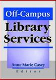 Off-Campus Library Services, Anne Marie Casey, 0789013398