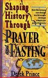 Shaping History Through Prayer and Fasting, Derek Prince, 0883683393