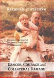 Cancer, Courage and Collateral Damage, Raymond J. Stecker, 1479733393
