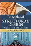 Principles of Structural Design : Wood, Steel, and Concrete, Gupta, Ram S., 1420073397