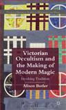 Victorian Occultism and the Making of Modern Magic 9780230223394