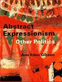 Abstract Expressionism : Other Politics, Gibson, Ann E., 0300063393