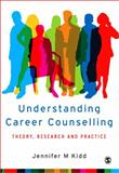 Understanding Career Counselling : Theory, Research and Practice, Kidd, Jennifer M., 1412903394