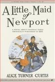 A Little Maid of Newport, Alice Curtis, 1557093393
