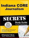 Indiana Core Journalism Secrets Study Guide : Indiana CORE Test Review for the Indiana CORE Assessments for Educator Licensure, Indiana CORE Exam Secrets Test Prep Team, 1630943398