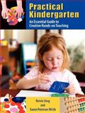 Practical Kindergarten : An Essential Guide to Creative Hands-On Teaching, Berg, Renée and Wirth, Karen Petersen, 1934043397