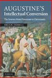 Augustine's Intellectual Conversion : The Journey from Platonism to Christianity, Dobell, Brian, 0521513391