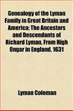 Genealogy of the Lyman Family in Great Britain and America; the Ancestors and Descendants of Richard Lyman, from High Ongar in England 1631, Lyman Coleman, 1155043391
