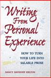 Writing from Personal Experience : How to Turn Your Life into Salable Prose, Kelton, Nancy Davidoff, 1582973393