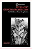 The Shaping of Social Organization : Social Rule System Theory with Applications, Burns, Tom R. and Flam, Helena, 0803983395