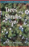 Trees and Shrubs of Alberta, Kathleen Wilkinson, 0919433391