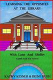 Learning the Opposites at the Library with Lane and Shelby (Land and Sea Series), Kathy Kesner and Irene Kueh, 1493543393