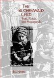 The Buchenwald Child : Truth, Fiction, and Propaganda, Niven, Bill, 1571133399