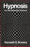 Hypnosis for the Seriously Curious, Bowers, Kenneth S., 0393953394