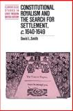 Constitutional Royalism and the Search for Settlement, C. 1640-1649, Smith, David L., 0521893399