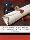 Eighty Years of Republican Government in the United States..., Louis John Jennings, 1272073394