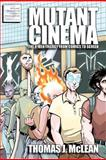 Mutant Cinema: the X-Men Trilogy from Comics to Screen, Thomas McLean, 1466353392