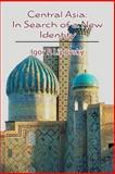 Central Asia: in Search of a New Identity, Igor Lipovsky, 1478303395