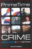 Prime Time Crime : Balkan Media in War and Peace, Kurspahic, Kemal, 1929223390