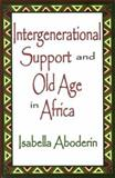 Intergenerational Support and Old Age in Africa, Aboderin, Isabella, 0765803399