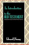 Introduction to the Old Testament, Young, Edward J., 0802803393