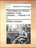 Thirty Letters on Various Subjects In, William Jackson, 1170543391