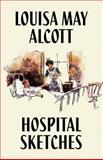 Hospital Sketches, Louisa May Alcott, 1557423393