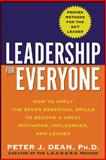 Leadership for Everyone : How to Apply the Seven Essential Skills to Become a Great Motivator, Influencer, and Leader, Dean, Peter J., 0071453407