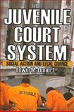 The Juvenile Court System : Social Action and Legal Change, Lemert, Edwin, 0202363406