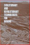 Evolutionary and Revolutionary Technologies for Mining, Committee on Technologies for the Mining Industry, Committee on Earth Resources, National Materials Advisory Board, Board on Earth Sciences and Resources, Division on Earth and Life Studies, Division on Engineering and Physical Sciences, National Research, 0309073405